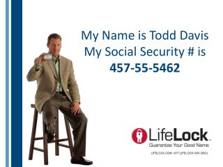 My Name is Todd Davis My Social Security # is 457-55-5462