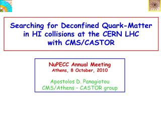 NuPECC Annual Meeting  Athens, 8 October, 2010 Apostolos D. Panagiotou CMS/Athens – CASTOR group