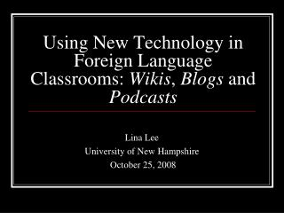 Using New Technology in Foreign Language Classrooms:  Wikis ,  Blogs  and  Podcasts