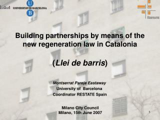 Building partnerships by means of the new regeneration law in Catalonia ( Llei de barris )