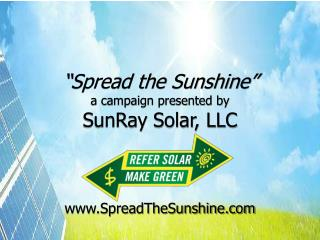 """Spread the Sunshine"" a campaign presented by SunRay Solar, LLC"