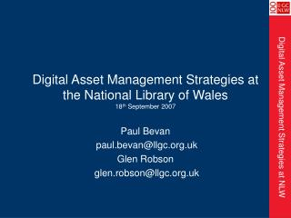 Digital Asset Management Strategies at the National Library of Wales 18 th  September 2007
