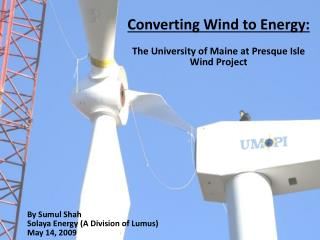 Converting Wind to Energy: The University of Maine at Presque Isle Wind Project