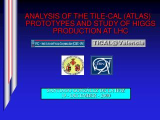 ANALYSIS OF THE TILE-CAL (ATLAS) PROTOTYPES AND STUDY OF HIGGS PRODUCTION AT LHC