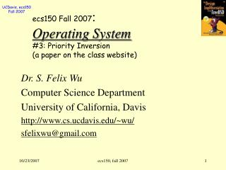 ecs150 Fall 2007 : Operating System #3: Priority Inversion (a paper on the class website)
