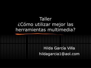 Taller  ¿C ómo utilizar mejor las herramientas multimedia?