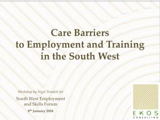 Care Barriers  to Employment and Training  in the South West