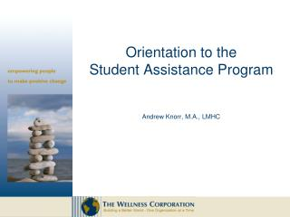 Orientation to the  Student Assistance Program Andrew Knorr, M.A., LMHC