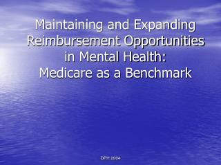 Maintaining and Expanding Reimbursement Opportunities in Mental Health:  Medicare as a Benchmark