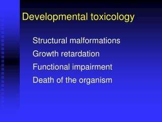 Structural malformations Growth retardation Functional impairment Death of the organism