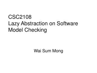 CSC2108 Lazy Abstraction on Software Model Checking