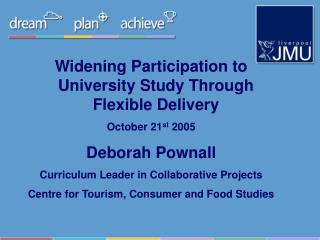 Widening Participation to University Study Through Flexible Delivery October 21 st  2005