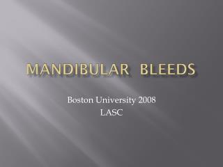 MandibulaR Bleeds