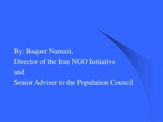By: Baquer Namazi, Director of the Iran NGO Initiative and