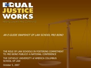 AN E-GUIDE SNAPSHOT OF LAW SCHOOL PRO BONO
