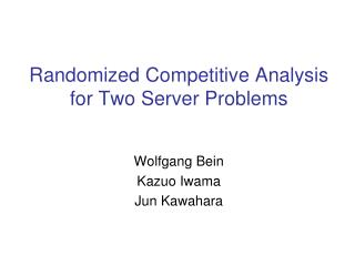 Randomized Competitive Analysis for Two Server Problems