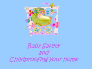 Baby Safety  and  Childproofing your home