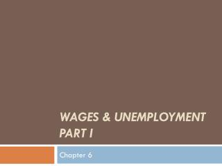 WAGES & UNEMPLOYMENT PART I