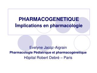 PHARMACOGENETIQUE I mplications en pharmacologie