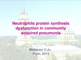 Neutrophils protein synthesis dysfunction in community acquired pneumonia