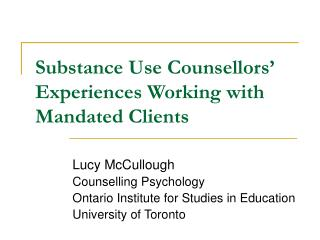 Substance Use Counsellors' Experiences Working with Mandated Clients