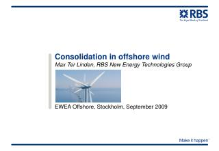 Consolidation in offshore wind Max Ter Linden, RBS New Energy Technologies Group