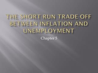 The Short-Run Trade-Off Between Inflation and Unemployment