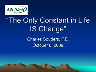 """The Only Constant in Life IS Change"""
