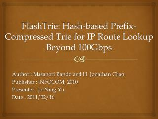 FlashTrie : Hash-based Prefix-Compressed  Trie for IP  Route Lookup Beyond 100Gbps