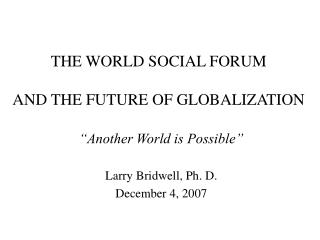 THE WORLD SOCIAL FORUM AND THE FUTURE OF GLOBALIZATION