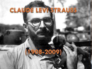 CLAUDE LEVI STRAUSS (1908-2009)
