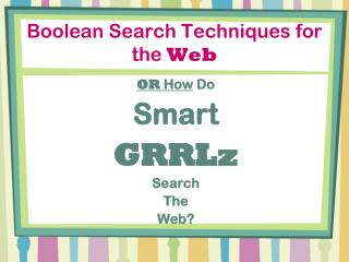 Boolean Search Techniques for the  Web
