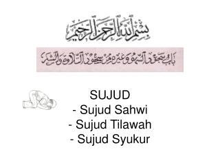 SUJUD - Sujud Sahwi - Sujud Tilawah - Sujud Syukur
