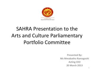 SAHRA Presentation to the  Arts and Culture Parliamentary Portfolio Committee