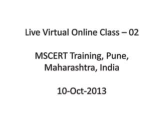 Live Virtual Online Class – 02 MSCERT Training, Pune, Maharashtra, India 10 -Oct-2013