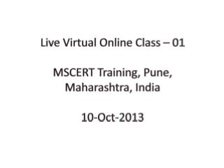 Live Virtual Online Class – 01 MSCERT Training, Pune, Maharashtra , India 10-Oct-2013