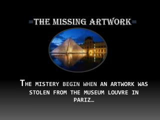 T he  mistery  begin when an artwork was stolen from the museum Louvre in  Pariz …