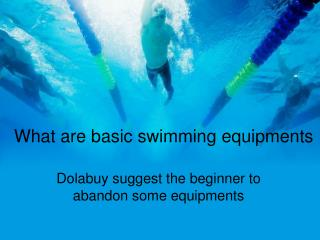 What are basic swimming equipments