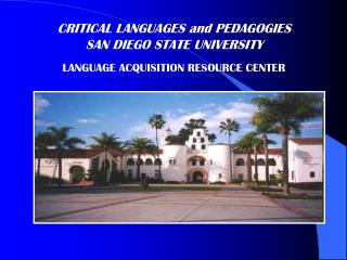 CRITICAL LANGUAGES and PEDAGOGIES SAN DIEGO STATE UNIVERSITY LANGUAGE ACQUISITION RESOURCE CENTER