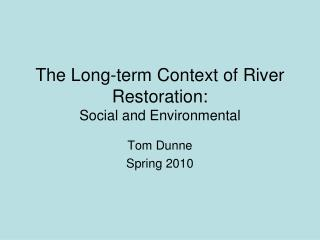 The Long-term Context of River Restoration:  Social and Environmental