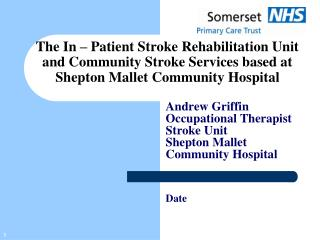 The In – Patient Stroke Rehabilitation Unit and Community Stroke Services based at Shepton Mallet Community Hospital