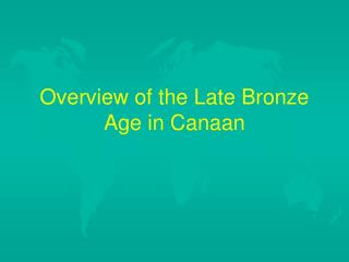 Overview of the Late Bronze Age in Canaan