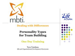 Dealing with Differences Personality Types  for Team Building One Day Training Tara Vandana