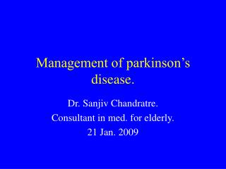 Management of parkinson's disease.