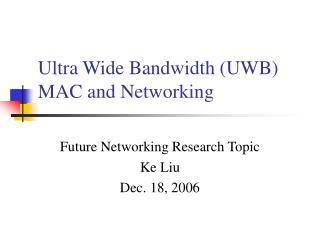 Ultra Wide Bandwidth (UWB) MAC and Networking