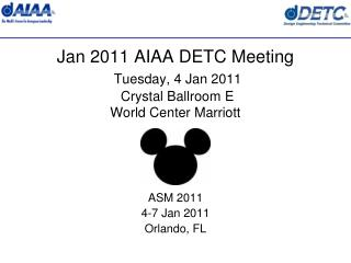 Jan 2011 AIAA DETC Meeting Tuesday, 4 Jan 2011  Crystal Ballroom E World Center Marriott
