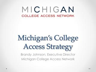 Michigan ' s College Access Strategy