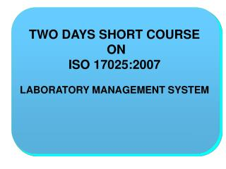 TWO DAYS SHORT COURSE   ON ISO  17025:2007  LABORATORY  MANAGEMENT SYSTEM