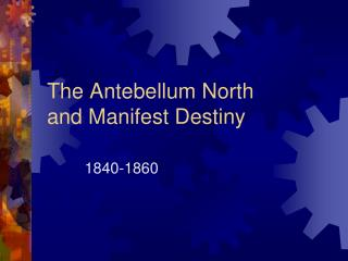 The Antebellum North  and Manifest Destiny