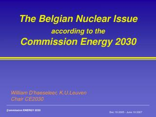 The Belgian Nuclear Issue  according to the Commission Energy 2030